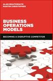 Business Operations Models : Becoming a Disruptive Competitor, Christopher, Martin and Braithwaite, Alan, 0749473312