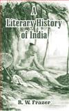 A Literary History of India, Frazer, R. W., 1410213315