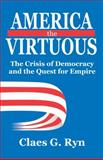 America the Virtuous : The Crisis of Democracy and the Quest for Empire, Ryn, Claes, 141281331X
