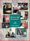 What Is My Vocation : Teacher Edition, , 0977473317