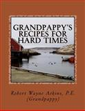 Grandpappy's Recipes for Hard Times, Robert Wayne Atkins, 098379331X