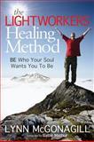 The Lightworkers Healing Method, Lynn McGonagill, 1614483310