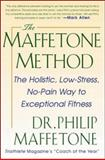 The Maffetone Method : The Holistic, Low-Stress, No-Pain Way to Exceptional Fitness, Maffetone, Philip, 0071343318