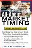 All about Market Timing : The Easy Way to Get Started, Masonson, Leslie N., 0071413316