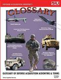 Glossary of Defense Acquisition Acronyms and Terms 14th Edition July 2011, United States Government Defense Acquisition University, 1481273310