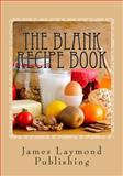 The Blank Recipe Book, James Laymond, 149483331X