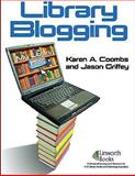 Library Blogging, Karen A. Coombs and Jason Griffey, 1586833316
