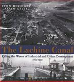 The Lachine Canal : Riding the Waves of Industrial and Urban Development, 1860-1950, Gelly, Alain and Desloges, Yvon, 2894483317