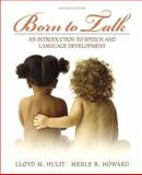 Born to Talk : An Introduction to Speech and Language Development, Hulit, Lloyd M. and Howard, Merle R., 0205453317