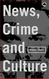 News, Crime and Culture, Wykes, Maggie, 0745313310