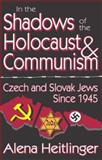 In the Shadows of the Holocaust and Communism : Czech and Slovak Jews since 1945, Heitlinger, Alena, 0765803313