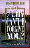 Why Can't I Forgive You?, Mueller, Joan, 0883473313