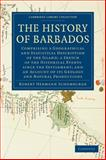 The History of Barbados : Comprising a Geographical and Statistical Description of the Island; a Sketch of the Historical Events since the Settlement; and an Account of Its Geology and Natural Productions, Schomburgk, Robert Hermann, 1108023312