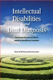 Developmental Disabilities and Dual Diagnosis : A Clinical Guide for Healthcare Professionals of All Disciplines, McCreary, Bruce D. and Jones, Jessica, 1553393317