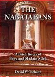 Nabataeans : A Brief History of Petra and Madain Saleh, Tschanz, David, 0957023316