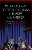 Media Talk and Political Elections in Europe and America, , 1137273313