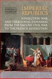 Imperial Republics : Revolution, War, and Territorial Expansion from the English Civil War to the French Revolution, Andrew, Edward, 1442643315