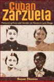 Cuban Zarzuela : Performing Race and Gender on Havana's Lyric Stage, Thomas, Susan, 0252033310