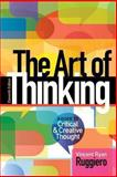 The Art of Thinking : A Guide to Critical and Creative Thought, Ruggiero, Vincent R., 0321953312