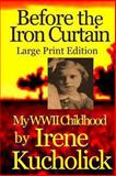 Before the Iron Curtain: My WWII Childhood Large Print Ed, Irene Kucholick, 061584331X