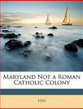 Maryland Not a Roman Catholic Colony, Edn, 1146243316