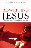 Re-Writing Jesus: Christ in 20th Century Fiction and Film, Holderness, Graham, 1472573315