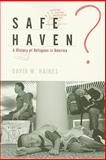 Safe Haven? : A History of Refugees in America, Haines, David W., 1565493311