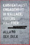 Existentialist Engagement in Wallace, Eggers and Foer : A Philosophical Analysis of Contemporary American Literature, Dulk, Allard den, 1628923318