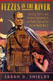 Fezzes in the River : Identity Politics and European Diplomacy in the Middle East on the Eve of World War II, Shields, Sarah D., 0195393317
