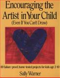 Encouraging the Artist in Your Child : Even If You Can't Draw, Warner, Sally, 0312033311