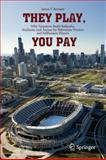 They Play, You Pay : Why Taxpayers Build Ballparks, Stadiums, and Arenas for Billionaire Owners and Millionaire Players, Bennett, James T., 1461433312