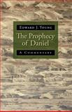 The Prophecy of Daniel : A Commentary, Young, Edward, 0802863310