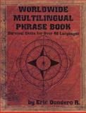 Worldwide Multilingual Phrase Book : Survival Skills for over 40 Languages, Dondero, Eric, 0971853312