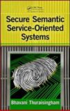 Secure Semantic Service-Oriented Systems, Thuraisingham, Bhavani M., 1420073311