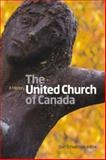 The United Church of Canada : A History, , 1554583314