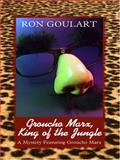 Groucho Marx, King of the Jungle : A Mystery Featuring Groucho Marx, Goulart, Ron, 159722331X