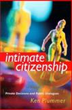 Intimate Citizenship : Private Decisions and Public Debat, Plummer, Kenneth, 0295983310