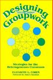 Designing Groupwork : Strategies for the Heterogeneous Classroom, Cohen, Elizabeth G., 0807733318
