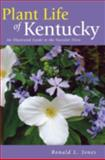 Plant Life of Kentucky : An Illustrated Guide to the Vascular Flora, Jones, Ronald L., 0813123313