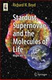 Stardust, Supernovae and the Molecules of Life : Might We All Be Aliens?, Boyd, Richard N., 1461413311