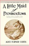 A Little Maid of Provincetown, Alice Turner Curtis, 1557093318