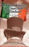 The Chamberlains, the Churchills and Ireland, 1874-1922, Chambers, Ian, 1934043311
