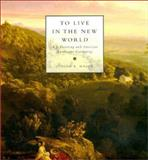 To Live in the New World : A. J. Downing and American Landscape Gardening, Major, Judith K., 0262133318