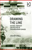 Drawing the Line : Nature, Hybridity, and Politics in Transboundary Spaces, , 075464331X