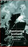 Questioning Scotland : Literature, Nationalism, Postmodernism, Bell, Eleanor, 1403913315