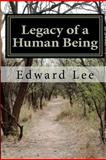 Legacy of a Human Being, Edward Lee, 1468123319