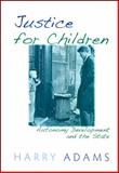 Justice for Children : Autonomy Development and the State, Adams, Harry, 0791473325