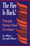The Fire Is Back! : Principals Sharing School Governance, Blase, Joseph and Blase, Jo, 0803963327