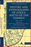 History and Ethnography of Africa South of the Zambesi, from the Settlement of the Portuguese at Sofala in September 1505 to the Conquest of the Cape Colony by the British in September 1795, Theal, George McCall, 1108023320