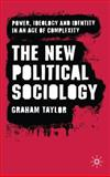 The New Political Sociology : Power, Ideology and Identity in an Age of Complexity, Taylor, Graham, 0230573320